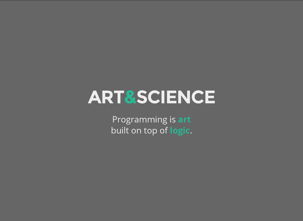 ART&SCIENCE Programming is art built on top of ...