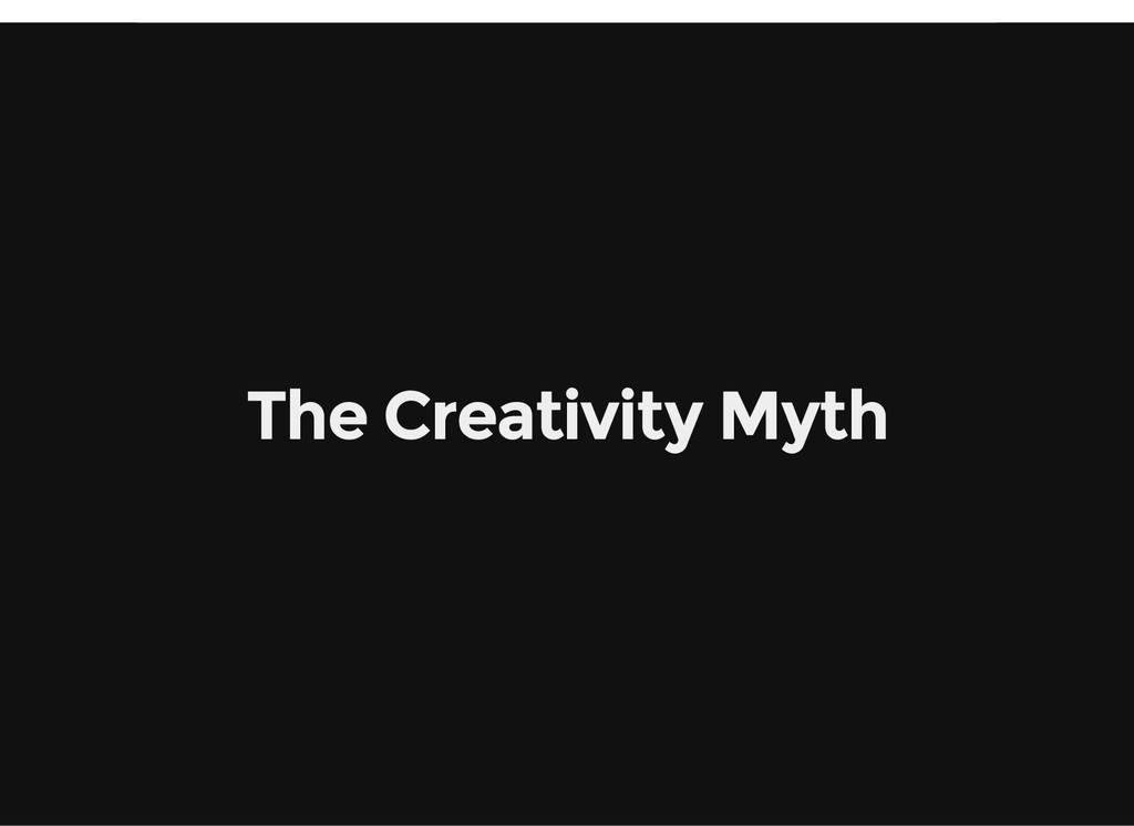The Creativity Myth