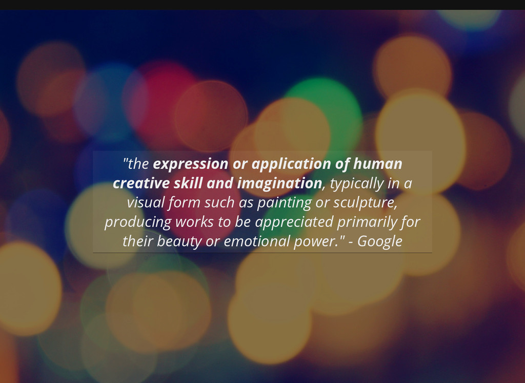 """the expression or application of human creativ..."