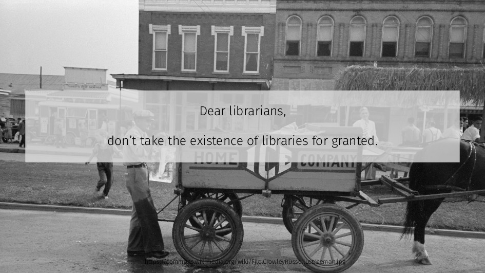 Dear librarians, don't take the existence of li...