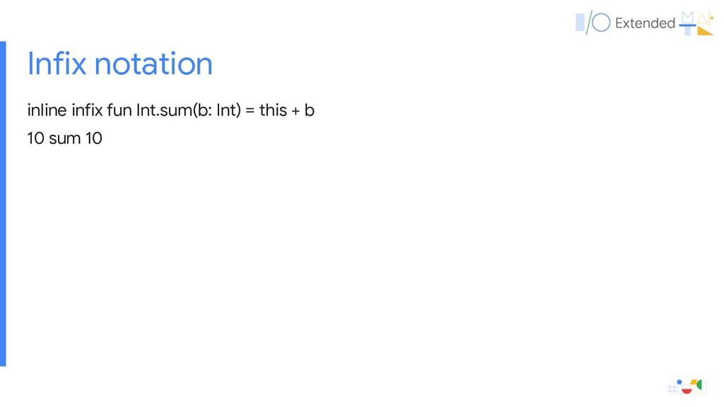 Infix notation inline infix fun Int.sum(b: Int)...