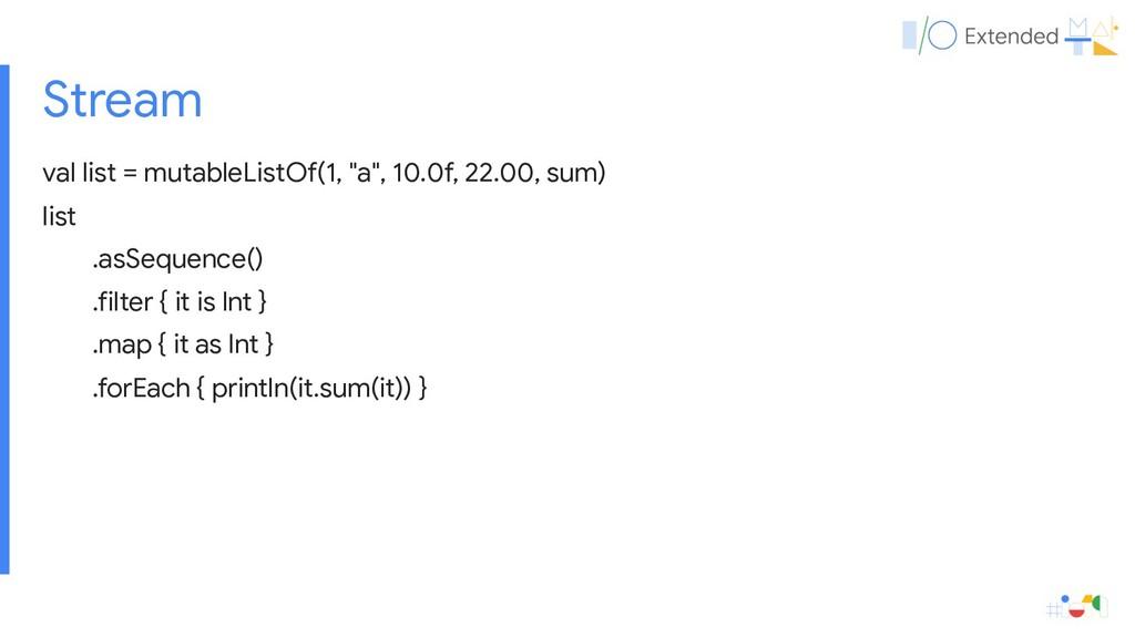 "Stream val list = mutableListOf(1, ""a"", 10.0f, ..."