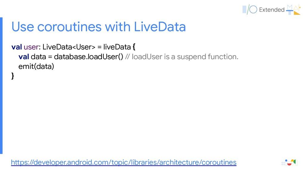 val user: LiveData<User> = liveData {  val data...