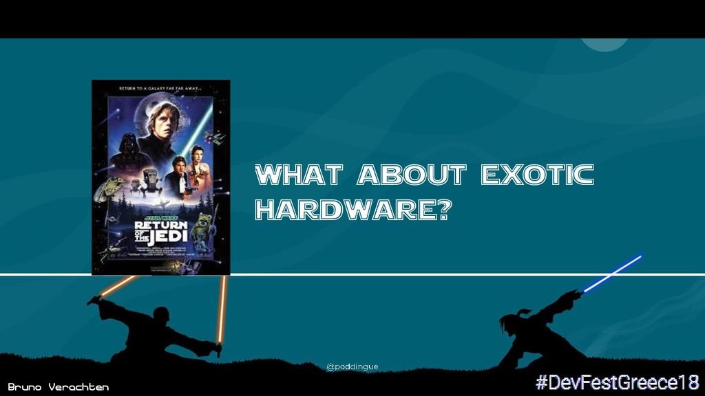 Bruno Verachten What about exotic hardware? 58