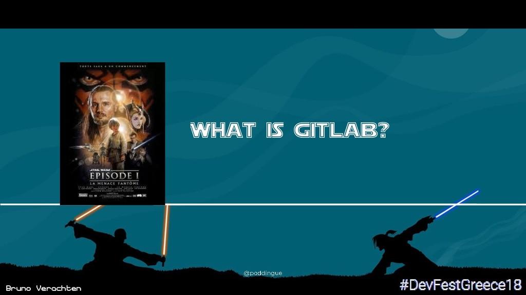 Bruno Verachten What iS Gitlab?