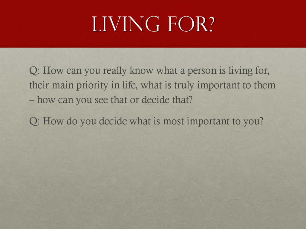 Living for? Q: How can you really know what a p...