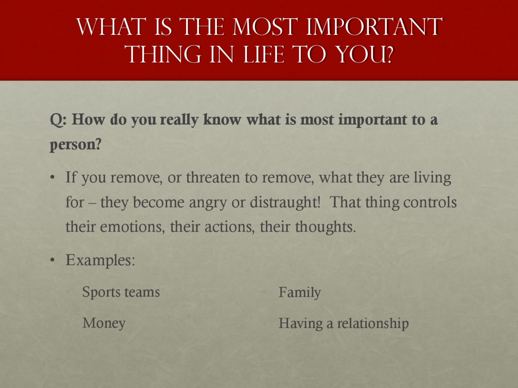 What is the most important thing in life to You...
