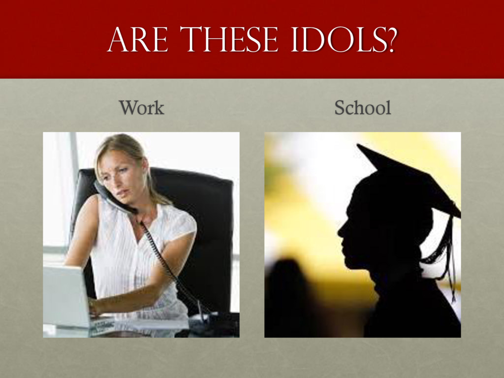 Are these idols? Work School