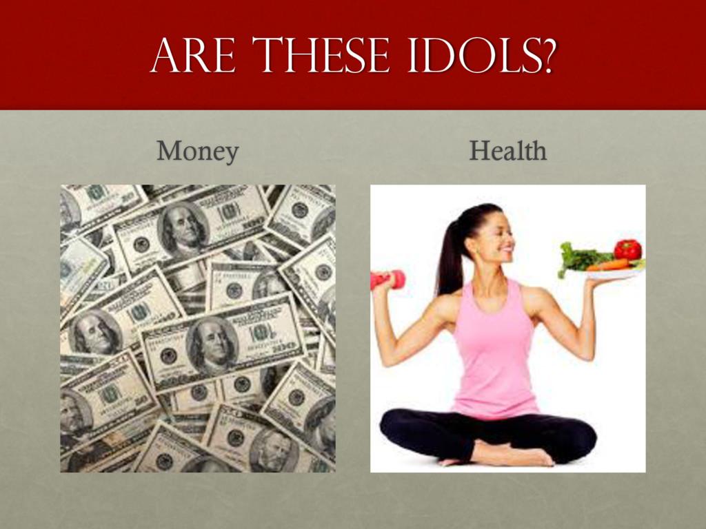 Are these idols? Money Health