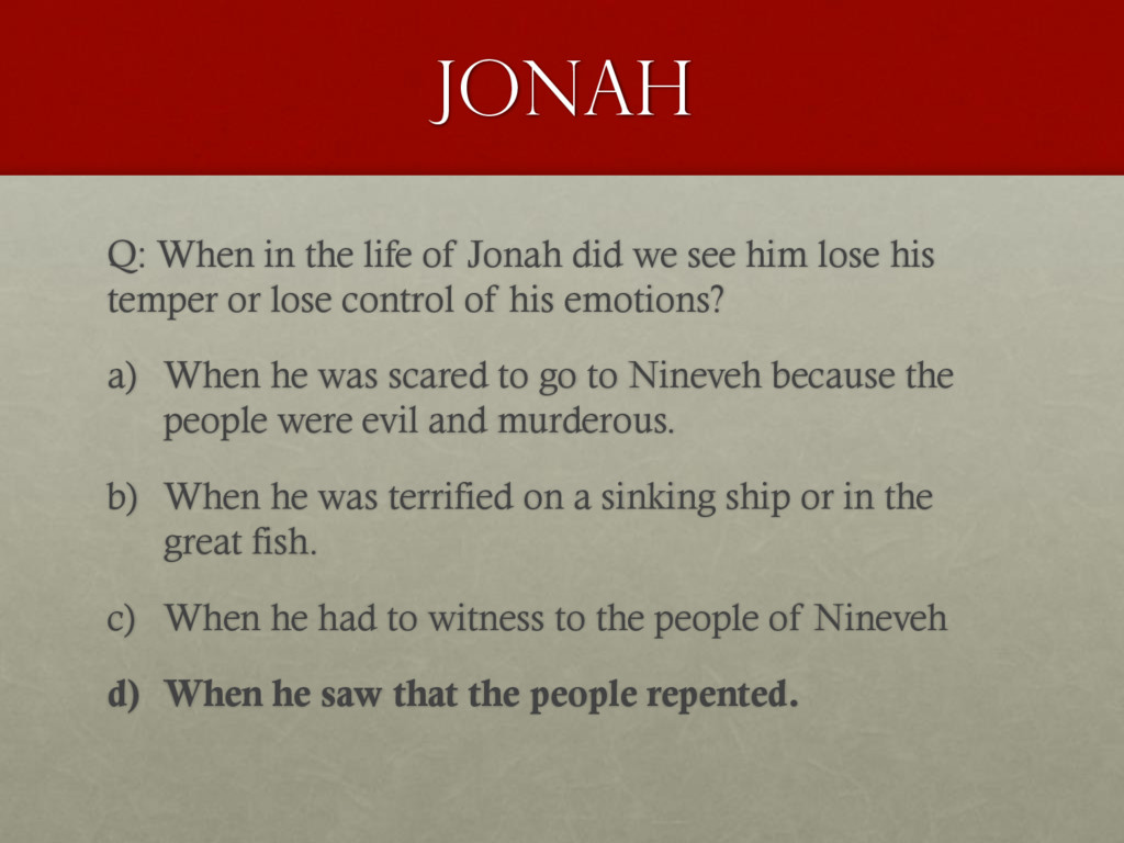 Jonah Q: When in the life of Jonah did we see h...