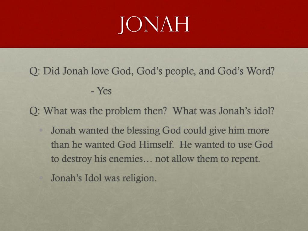Jonah Q: Did Jonah love God, God's people, and ...