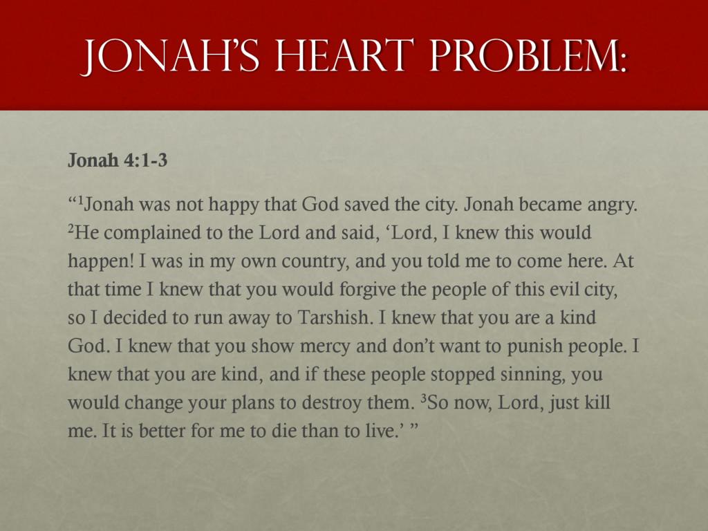 "Jonah's heart Problem: Jonah 4:1-3 ""1Jonah was ..."