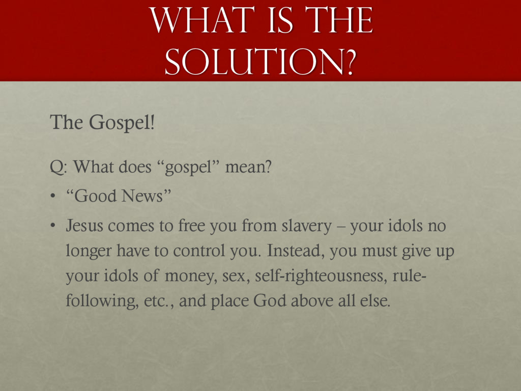 What is the solution? The Gospel! Q: What does ...
