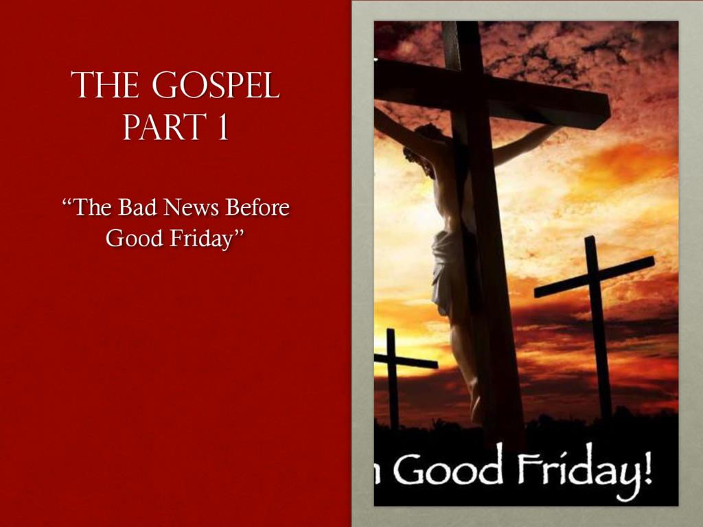 "The gospel part 1 ""The Bad News Before Good Fri..."