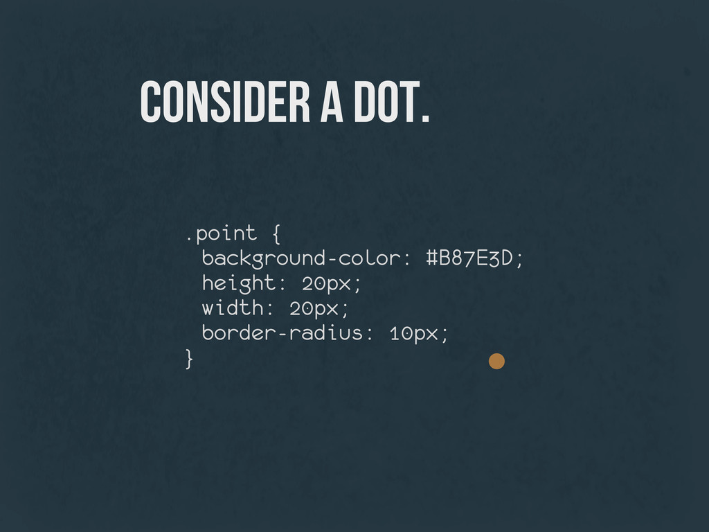 consider a dot. .point { background-color: #B87...