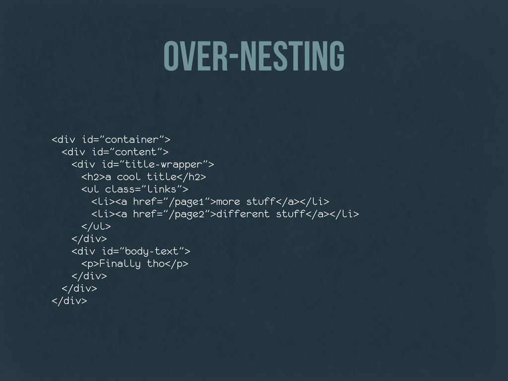 """over-nesting <div id=""""container""""> <div id=""""cont..."""