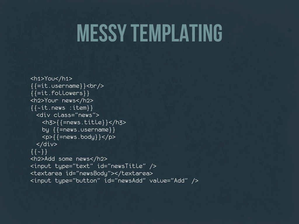 messy templating <h1>You</h1> {{=it.username}}<...