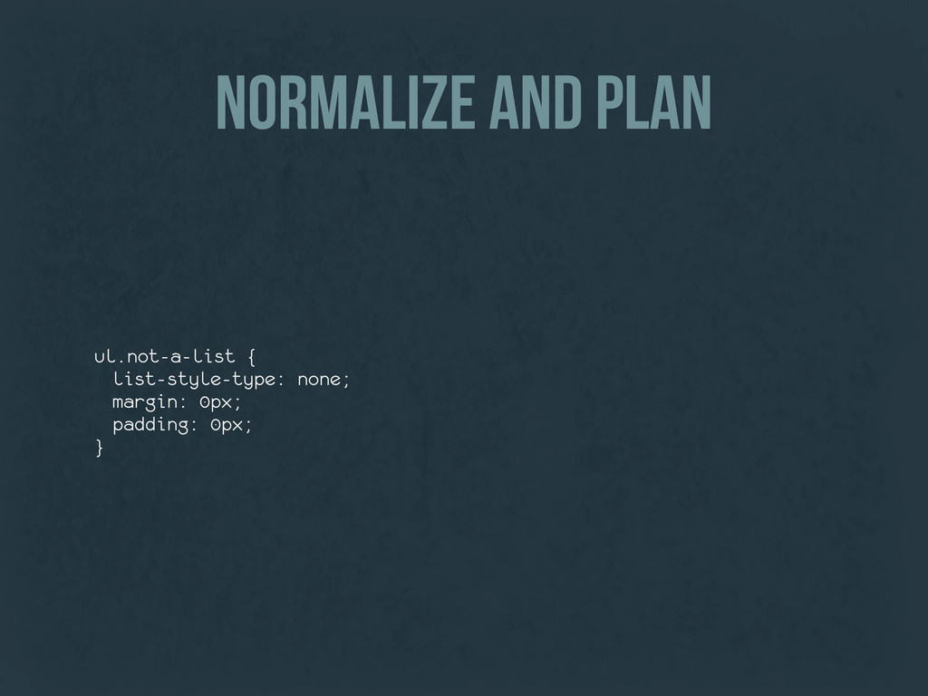 normalize and plan ul.not-a-list { list-style-t...
