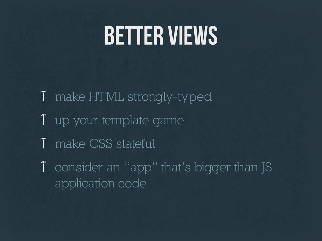 better views make HTML strongly-typed up your t...