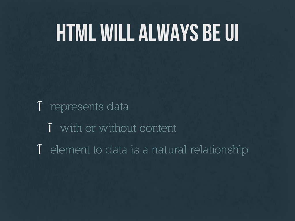 html will always be ui represents data with or ...
