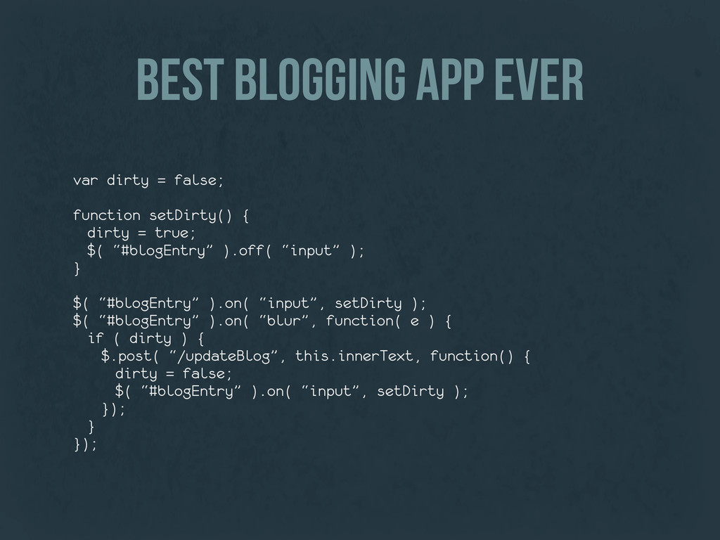 best blogging app ever var dirty = false; funct...