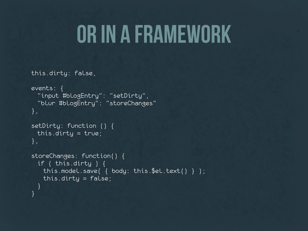 or in a framework this.dirty: false, events: { ...
