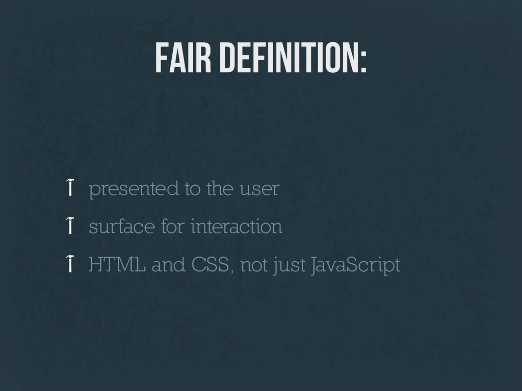fair definition: presented to the user surface ...