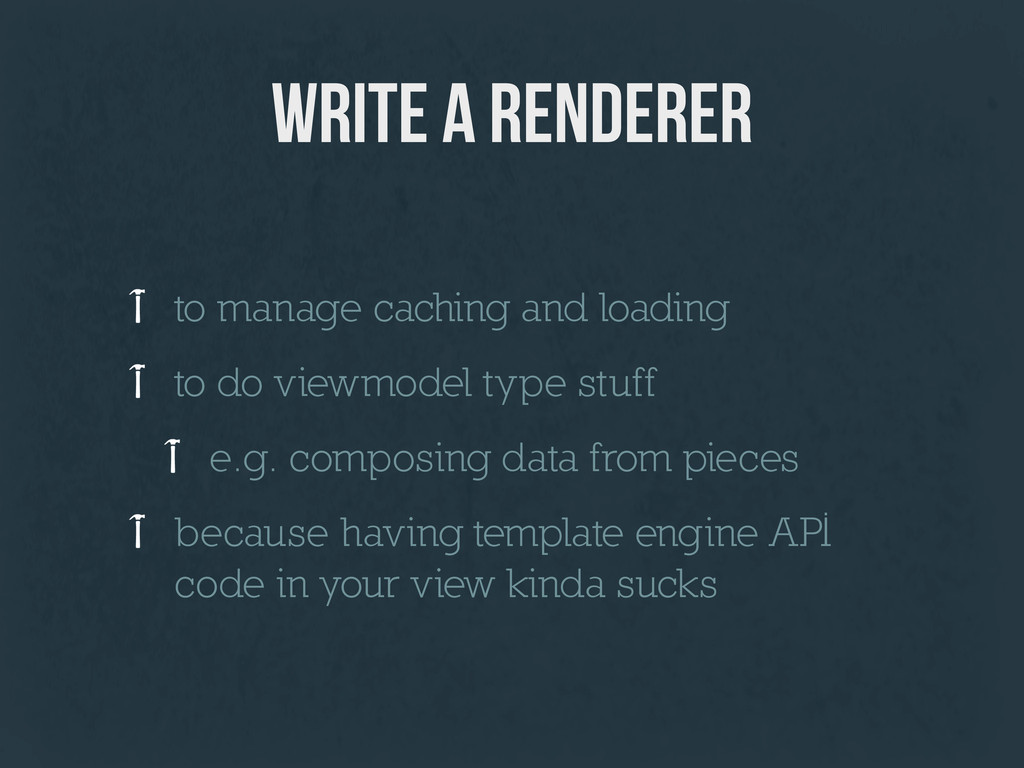 write a renderer to manage caching and loading ...