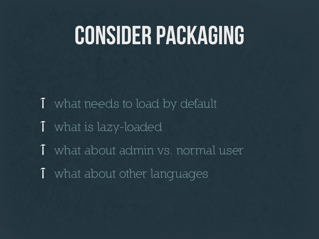 consider packaging what needs to load by defaul...