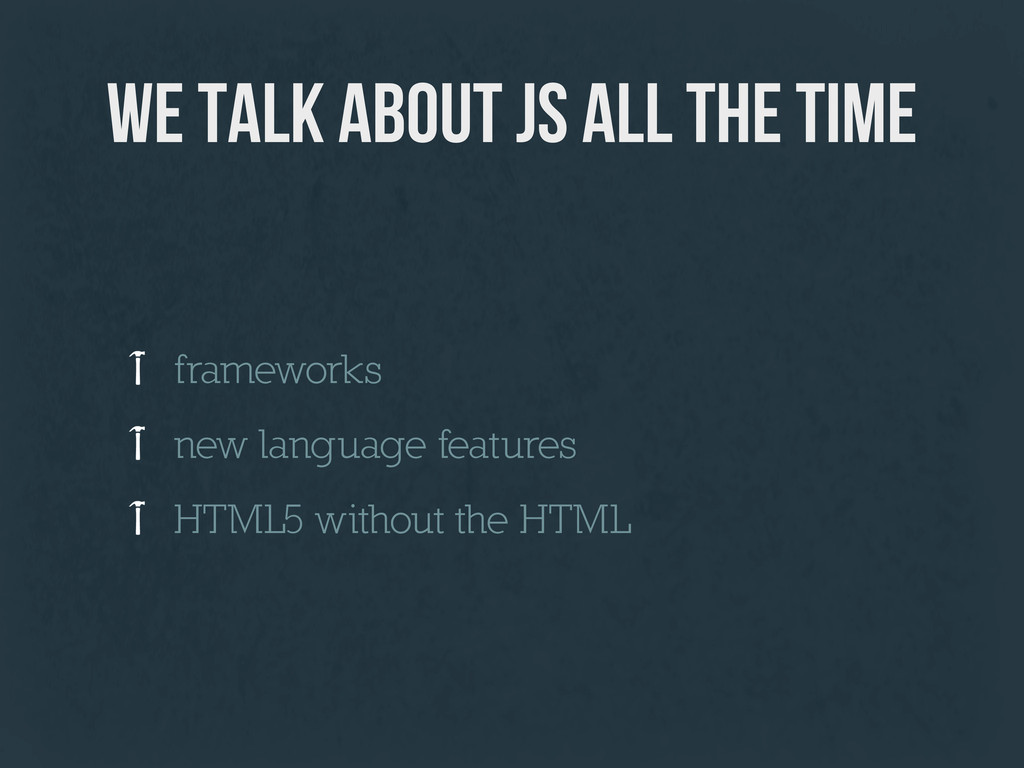 we talk about JS all the time frameworks new la...