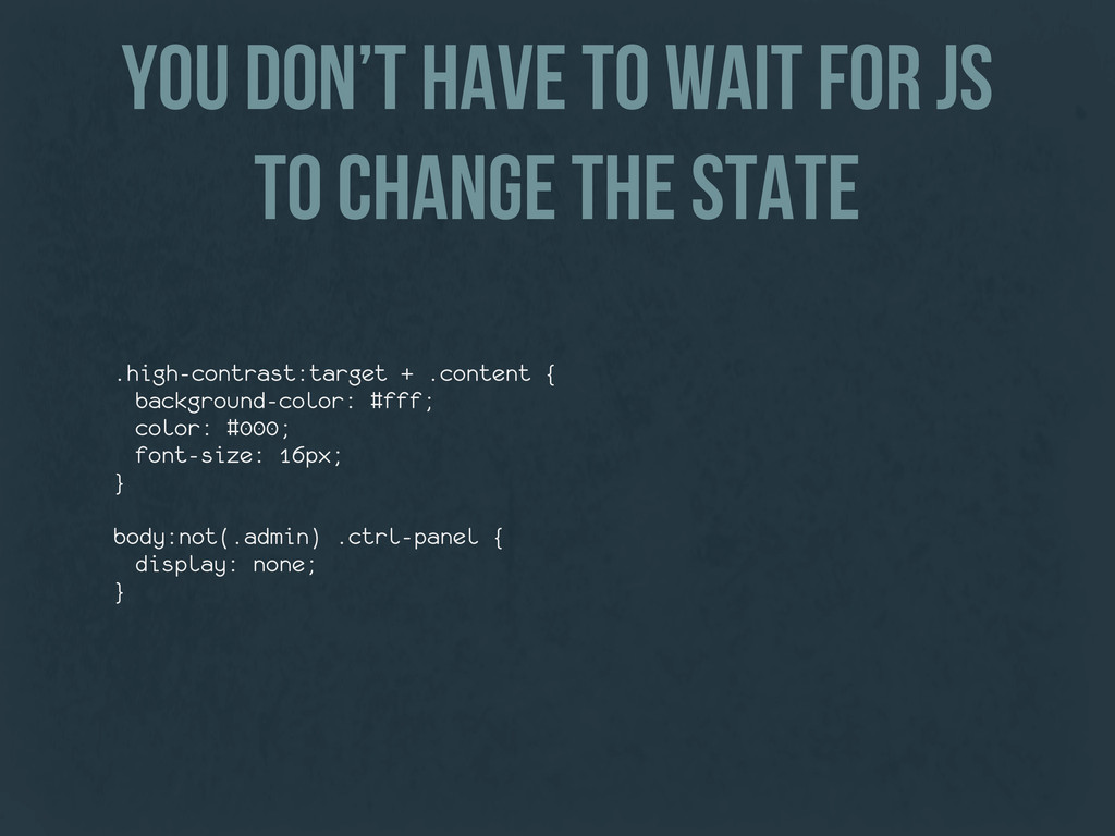 you don't have to wait for JS to change the sta...