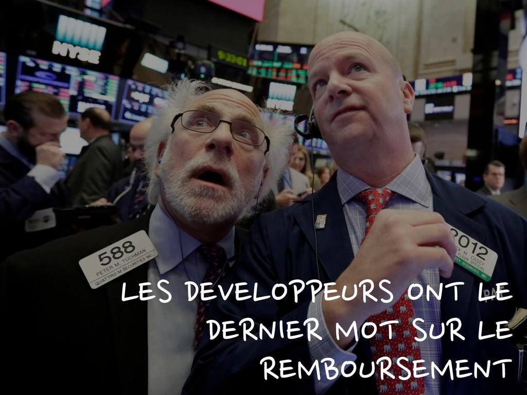 LES DEVELOPPEURS ONT LE DERNIER MOT SUR LE REMB...