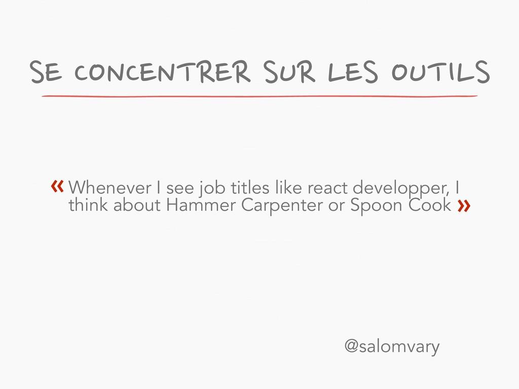 Whenever I see job titles like react developper...