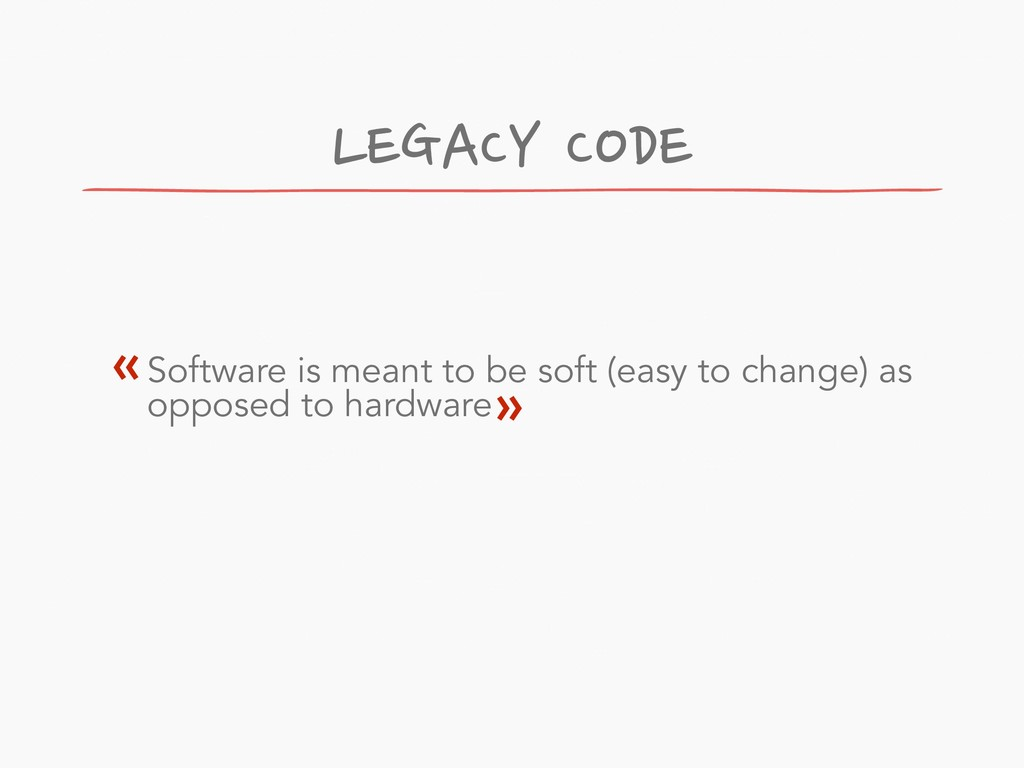Software is meant to be soft (easy to change) a...