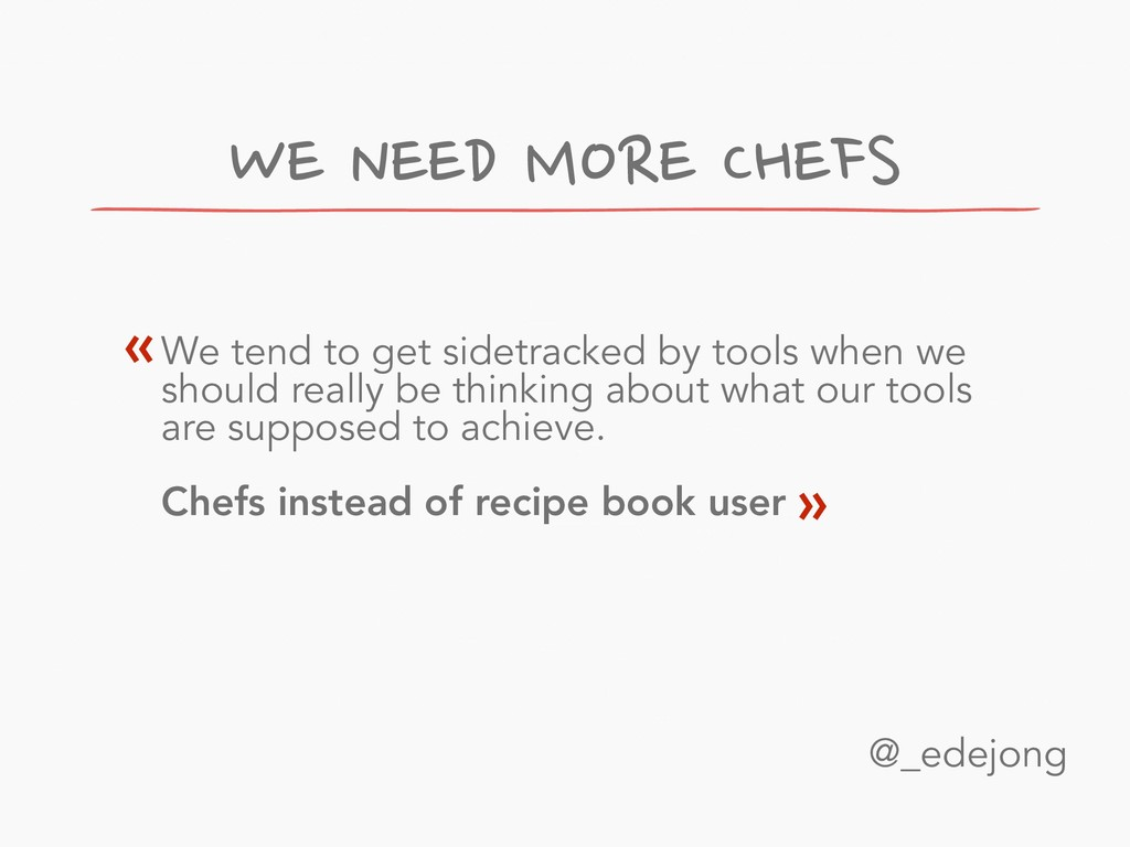 WE NEED MORE CHEFS We tend to get sidetracked b...
