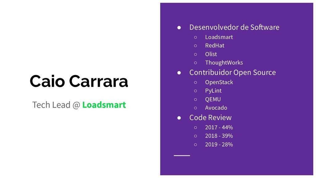 Caio Carrara ● Desenvolvedor de Software ○ Load...
