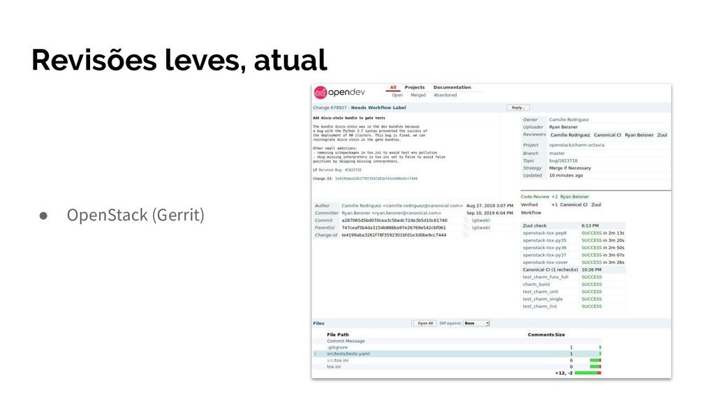 Revisões leves, atual ● OpenStack (Gerrit)