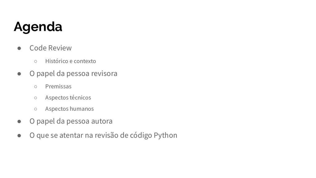 Agenda ● Code Review ○ Histórico e contexto ● O...