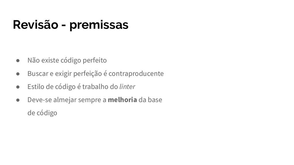 Revisão - premissas ● Não existe código perfeit...