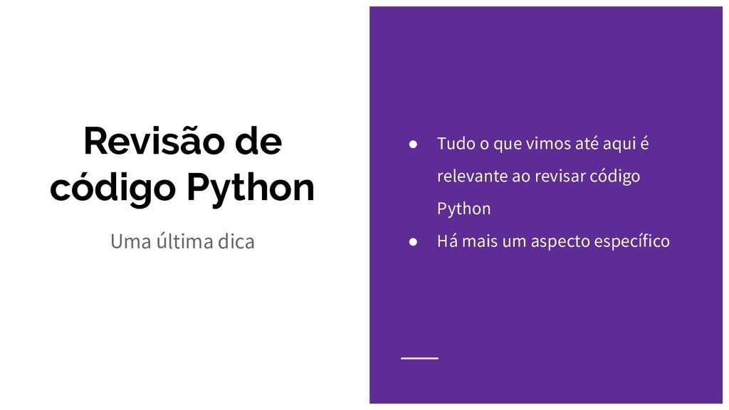 Revisão de código Python Uma última dica ● Tudo...