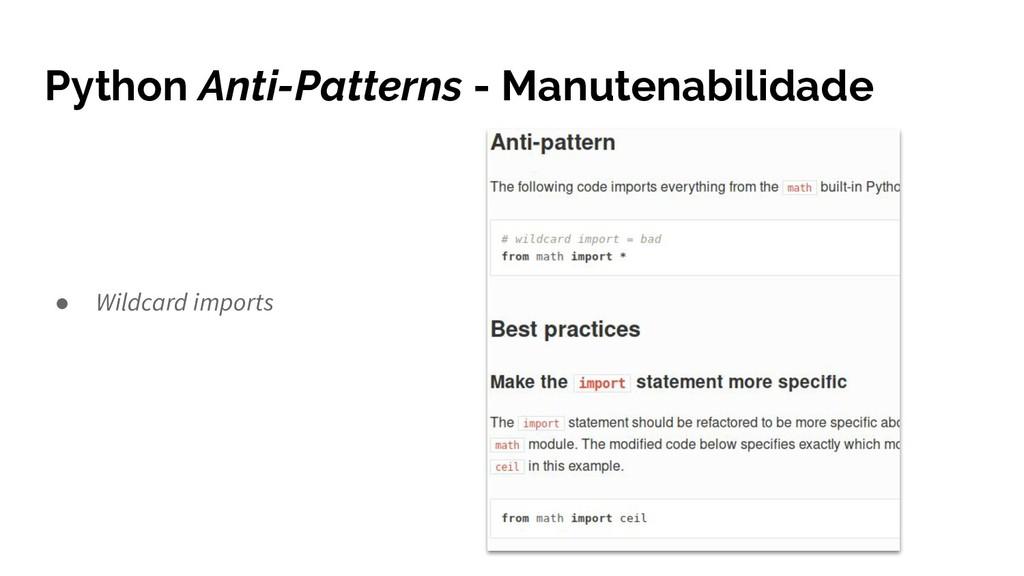 Python Anti-Patterns - Manutenabilidade ● Wildc...