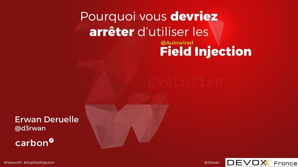 #DevoxxFR #StopFieldInjection @d3rwan Erwan Der...