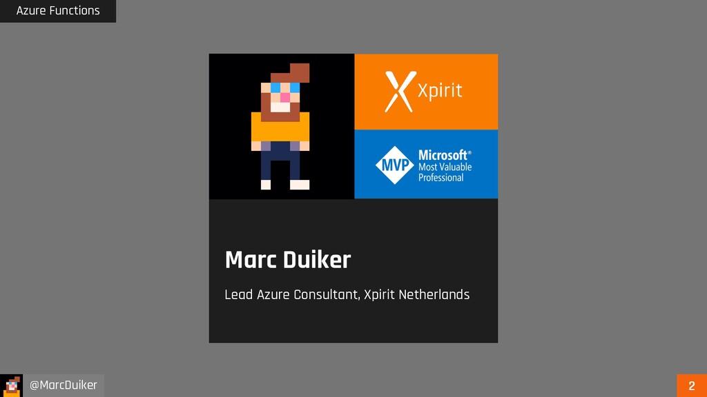 Azure Functions @MarcDuiker Marc Duiker Lead Az...