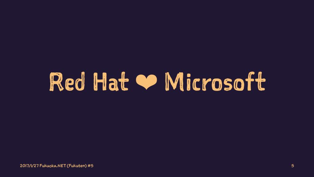 Red Hat ❤ Microsoft 2017/1/27 Fukuoka.NET (Fuku...