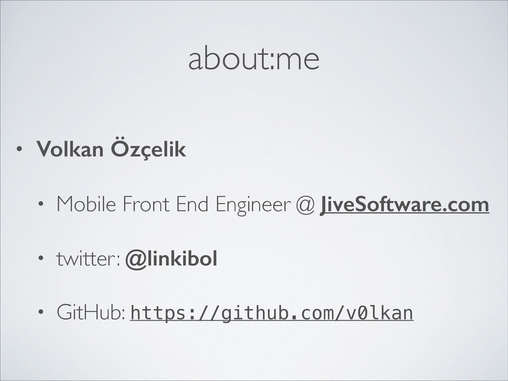 about:me • Volkan Özçelik • Mobile Front End En...