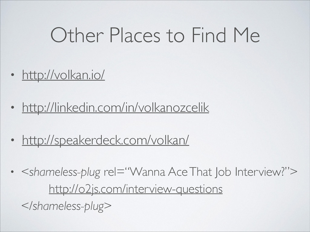 Other Places to Find Me • http://volkan.io/	 
