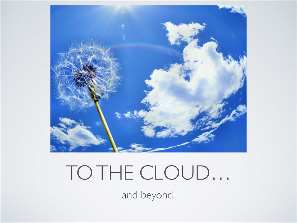 TO THE CLOUD… and beyond!