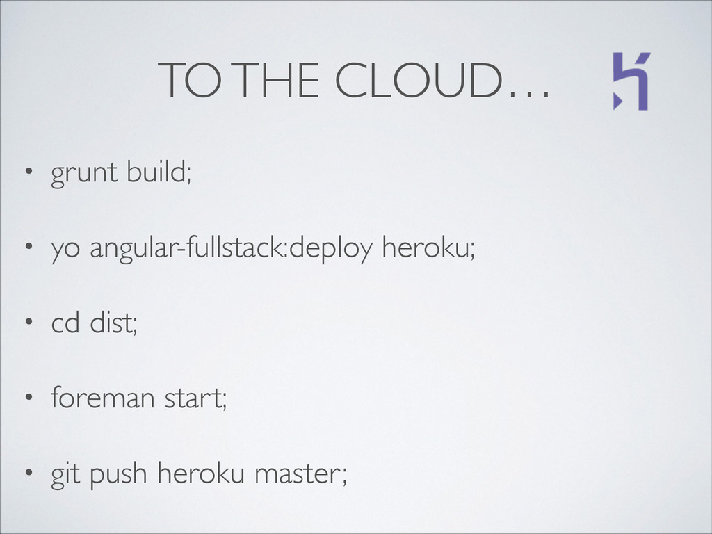 TO THE CLOUD… • grunt build;	 