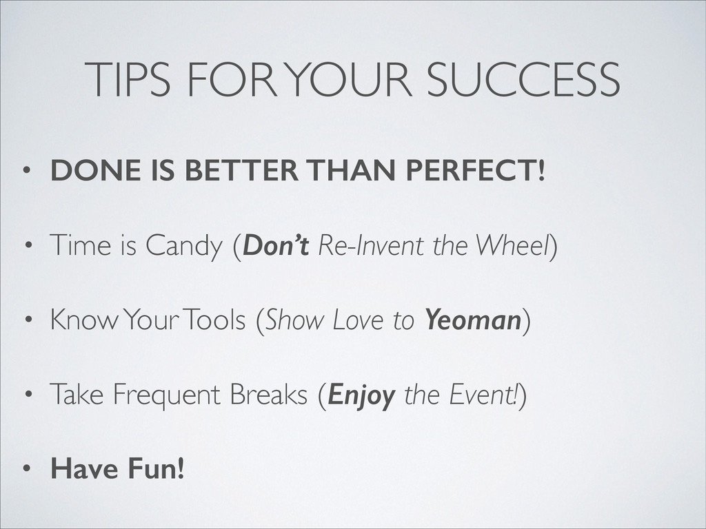 TIPS FOR YOUR SUCCESS • DONE IS BETTER THAN PER...