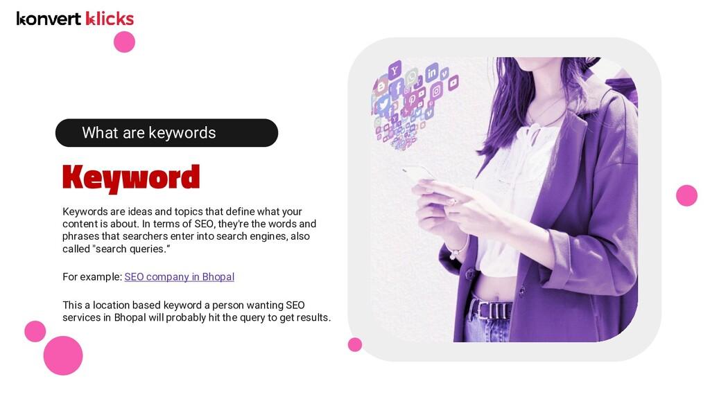 Keyword What are keywords Keywords are ideas an...